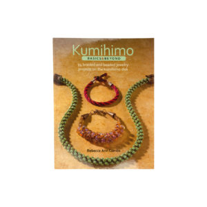 Kumihimo Basics & Beyond: 24 Braided and Beaded Jewelry Projects on the Kumihimo Disk