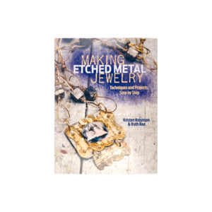 Making Etched Metal Jewelry: Techniques and Projects