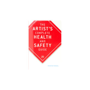 The Artists Complete Health and Safety Guide