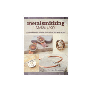 Metalsmithing Made Easy: A Practical Guide to Cold Connections
